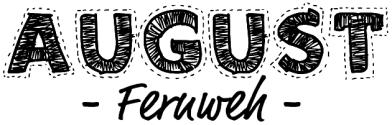August - Fernweh